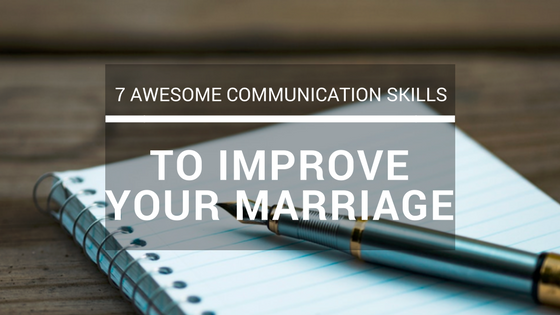 Improve Your Marriage Communication Skills:  7 Awesome Tips