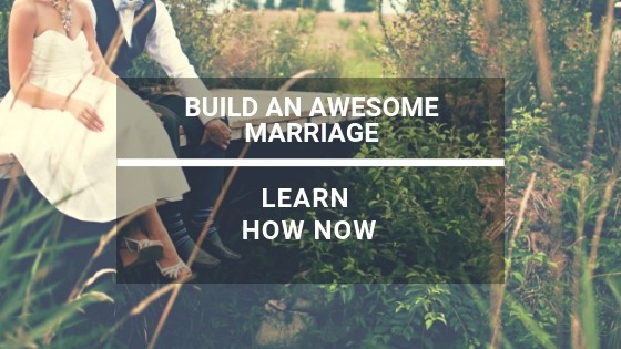 Build a Happy Marriage:  Learn How Now