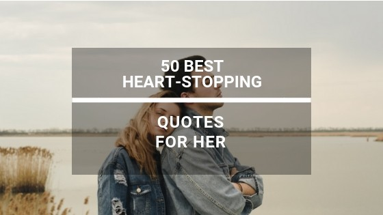50 Best Heart-Stopping Love Quotes for Her - Life Love and Blog