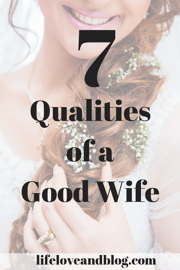 We identified seven qualities that make up a good wife.  Keep reading to learn how you can improve your marriage and love your husband even deeper