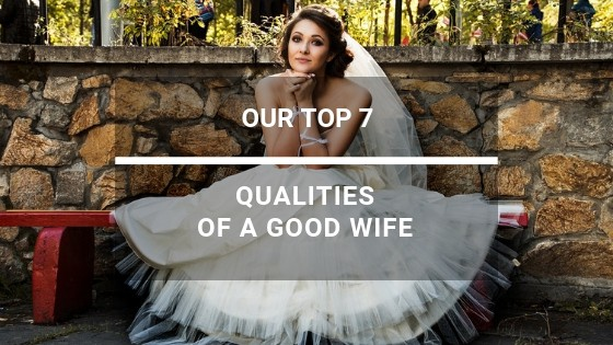 Top 7 Qualities of a Good Wife