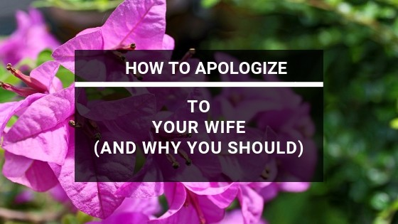 How to Apologize to Your Wife