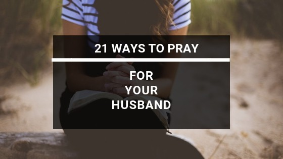 21 Ways to Pray for Your Husband