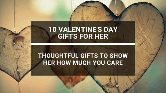 10 Valentine's Day Gifts for Her