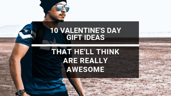 10 Really Cool Valentine's Day Gift Ideas for Him